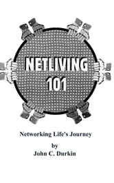 Netliving 101: Networking Life's Journey ebook by John C. Durkin