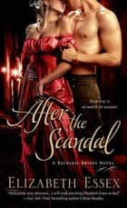 After the Scandal - A Reckless Brides Novel ebook by Elizabeth Essex