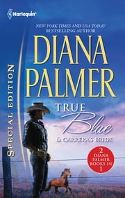True Blue & Carrera's Bride: True Blue\Carrera's Bride - True Blue\Carrera's Bride ebook by Diana Palmer