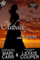 Outback Lovers - International Australian Cowboy Outback Erotic Romantic Comedy ebook by Lexxie Couper, Mari Carr