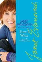 How I Write - Secrets of a Bestselling Author ebook by Janet Evanovich, Ina Yalof