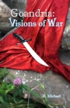 Goandria: Visions of War ebook by R. Michael