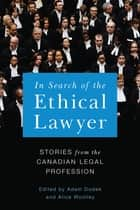 In Search of the Ethical Lawyer - Stories from the Canadian Legal Profession ebook by Adam Dodek, Alice Woolley