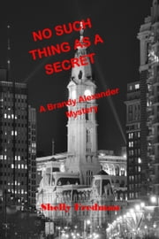 No Such Thing As A Secret - A Brandy Alexander Mystery, (#1) ebook by Shelly Fredman
