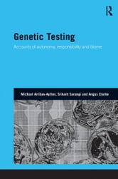 Genetic Testing - Accounts of Autonomy, Responsibility and Blame ebook by Michael Arribas-Ayllon,Srikant Sarangi,Angus Clarke