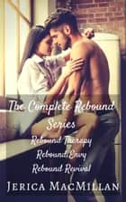 The Complete Rebound Series ebook by Jerica MacMillan