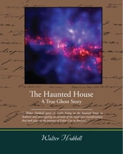 The Haunted House A True Ghost Story ebook by Hubbell, Walter