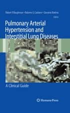 Pulmonary Arterial Hypertension and Interstitial Lung Diseases - A Clinical Guide ebook by Robert P. Baughman, Roberto G. Carbone, Giovanni Bottino