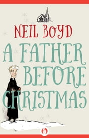 A Father Before Christmas ebook by Neil Boyd