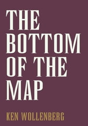 The Bottom of the Map ebook by Ken Wollenberg