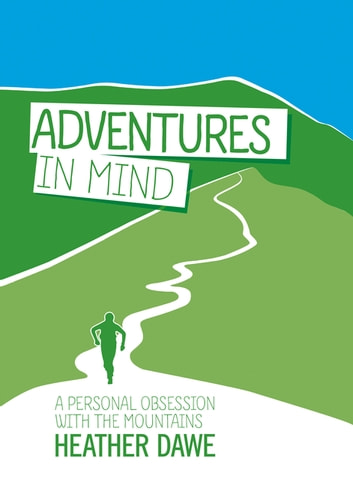 Adventures in Mind - A personal obsession with the mountains ebook by Heather Dawe