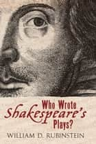 Who Wrote Shakespeare's Plays? ebook by William Rubinstein