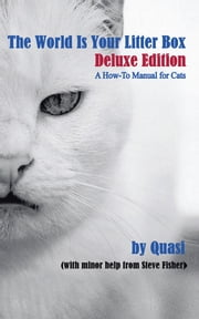 The World Is Your Litter Box: Deluxe Edition - A How-To Manual for Cats ebook by Steve Fisher