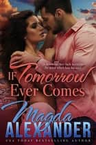 If Tomorrow Ever Comes ebook by Magda Alexander