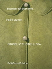 Brunello Cucinelli Spa - Il re del cashmere ebook by Paolo Brunelli,Dottor Paolo Brunelli