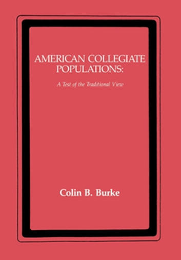 American Collegiate Populations - A Test of the Traditional View ebook by Colin Burke
