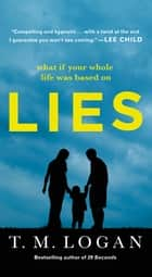 Lies - A Novel ebook by T. M. Logan