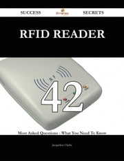 RFID reader 42 Success Secrets - 42 Most Asked Questions On RFID reader - What You Need To Know ebook by Jacqueline Clarke
