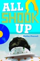 All Shook Up ebook by Shelley Pearsall