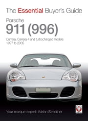 Porsche 911 (996) - Carrera, Carrera 4 and turbocharged models. Model year 1997 to 2005 ebook by Adrian Streather