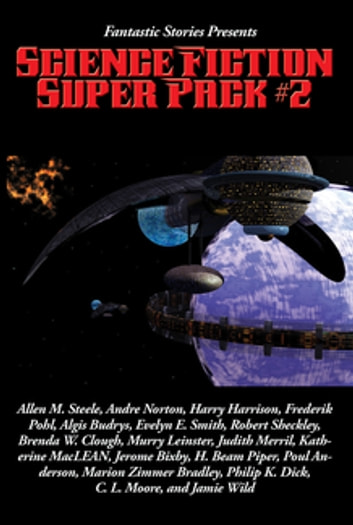 Fantastic Stories Presents: Science Fiction Super Pack #2 - With linked Table of Contents ebook by H. Beam Piper,Andre Norton,Harry Harrison,Frederik Pohl,Murray Leinster,H. B. Fyfe,Poul Anderson,Alfred Coppel,Marion Zimmer Bradley,Philip Kindred Dick,Allen M. Steele,Peter Michael Sherman,Algis Budrys,Ken Brady,Larry Shaw,Evelyn E. Smith,Robert Sheckley,Bryce Walton,Brenda W. Clough,Charles Dye,Judith Merril,Jay O'Connell,Katherine MacLean,Randall Garrett,Jerome Bixby,Henry Josephs,C. L. Moore,Jamie Wild