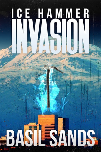 Invasion - Ice Hammer Book 1 ebook by Basil Sands,Monique Happy