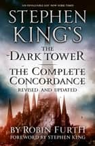 Stephen King's The Dark Tower: The Complete Concordance - Revised and Updated ebook by Robin Furth
