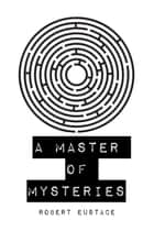 A Master of Mysteries ebook by Robert Eustace