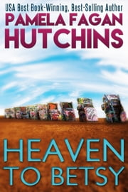 Heaven to Betsy (Emily #1) ebook by Pamela Fagan Hutchins