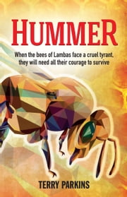 Hummer - When the bees of Lambas face a cruel tyrant, they will need all their courage to survive ebook by Terry Parkins