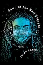 Dawn of the New Everything - Encounters with Reality and Virtual Reality ebook by Jaron Lanier
