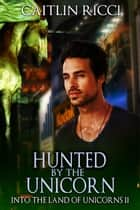 Hunted by the Unicorn ebook by Caitlin Ricci