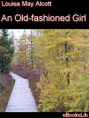 An Old-fashioned Girl ebook by Alcott, Louisa, May
