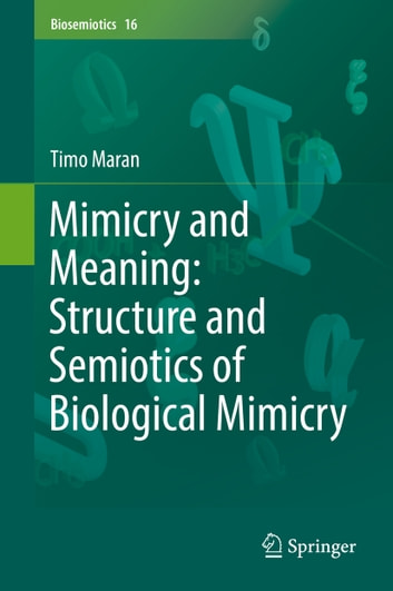 Mimicry and Meaning: Structure and Semiotics of Biological Mimicry ebook by Timo Maran