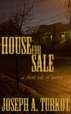 House For Sale (A Short Tale of Horror) ebook by Joseph Turkot