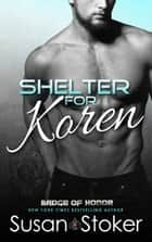 Shelter for Koren - A Firefighter/Police Romantic Suspense Novel ebook by