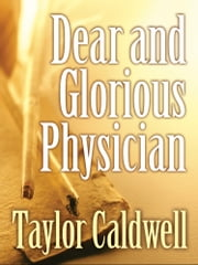 Dear and Glorious Physician ebook by Taylor Caldwell