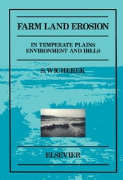 Farm Land Erosion: in Temperate Plains Environments and Hills ebook by Wicherek, S.