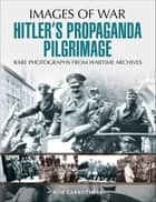 Hitler's Propaganda Pilgrimage ebook by Bob Carruthers