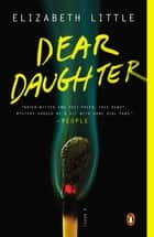 Dear Daughter - A Novel ebook by Elizabeth Little