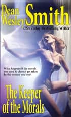 The Keeper of the Morals ebook by Dean Wesley Smith