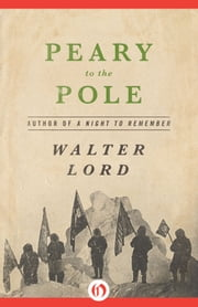 Peary to the Pole ebook by Walter Lord