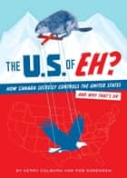 The U.S. of EH? - How Canada Secretly Controls the United States and Why That's OK ebook by Kerry Colburn, Rob Sorenson