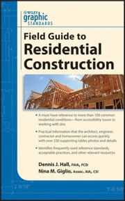 Graphic Standards Field Guide to Residential Construction ebook by Dennis J. Hall,Nina M. Giglio