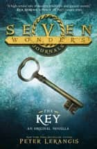 The Key (Seven Wonders Journals, Book 3) ebook by Peter Lerangis