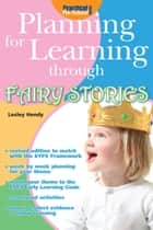 Planning for Learning through Fairy Stories ebook by Lesley Hendy