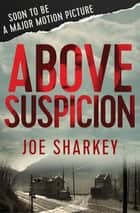 Above Suspicion ebook by Joe Sharkey