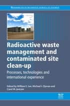 Radioactive Waste Management and Contaminated Site Clean-Up - Processes, Technologies and International Experience ebook by William E Lee, Michael I Ojovan, Carol M Jantzen
