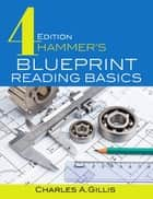 Hammer's Blueprint Reading Basics ebook by Charles Gillis, Warren Hammer