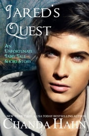 Jared's Quest: An Unfortunate Fairy Tale Short Story ebook by Chanda Hahn